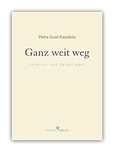 Ganz weit weg. Leselust und Reisefieber. Bibliotope ; Bd. 2 - Gust-Kazakos, Petra
