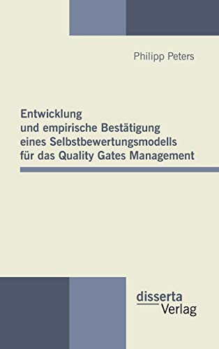 Entwicklung und empirische Bestätigung eines Selbstbewertungsmodells für das Quality Gates Management - Philipp Peters