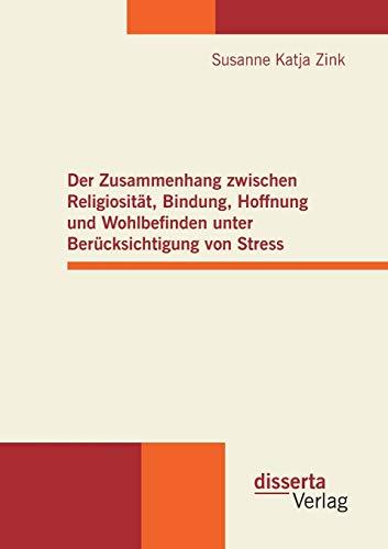 Der Zusammenhang zwischen Religiosität, Bindung, Hoffnung und Wohlbefinden unter Berü...