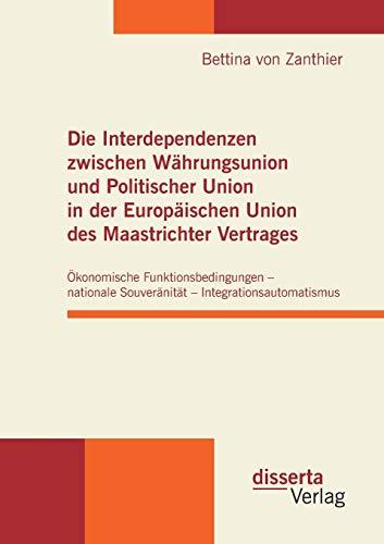 Die Interdependenzen zwischen Währungsunion und Politischer Union in der Europäischen ...