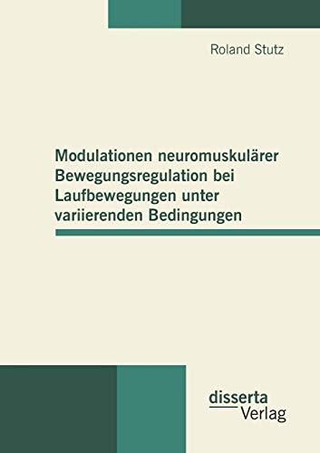 Modulationen neuromuskulärer Bewegungsregulation bei Laufbewegungen unter variierenden ...
