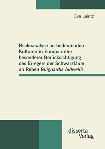 9783942109802: Risikoanalyse an bedeutenden Kulturen in Europa unter besonderer Berücksichtigung des Erregers der Schwarzfäule an Reben Guignardia bidwellii (German Edition)