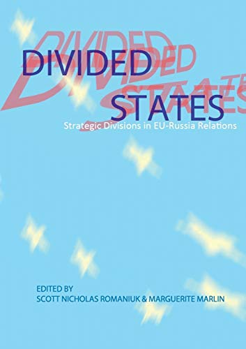 Divided States: Strategic Divisions in EU-Russia Relations: Scott Nicholas Romaniuk