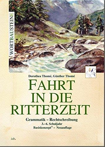 Fahrt in die Ritterzeit: Grammatik - Rechtschreibung, Neuauflage: Dorothea Thomé; Günther Thomé