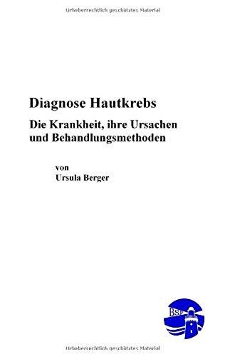 Diagnose Hautkrebs - Die Krankheit, ihre Ursachen und Behandlungsmethoden: Berger, Ursula