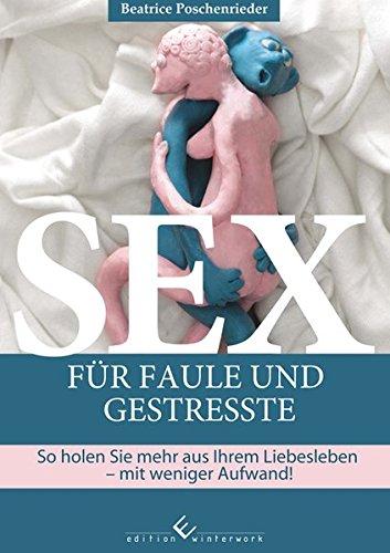Sex für Faule und Gestresste - Poschenrieder, Beatrice