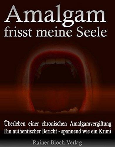 Amalgam frisst meine Seele: Überleben einer chronischen: Sigi Nesterenko