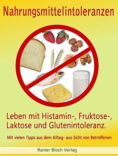 Nahrungsmittelintoleranzen: Leben mit Histamin-, Fruktose-, Laktose und: Sigi Nesterenko