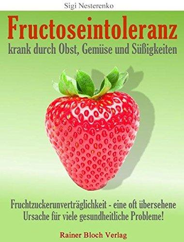 Fructoseintoleranz - krank durch Obst, Gemüse und: Sigi Nesterenko