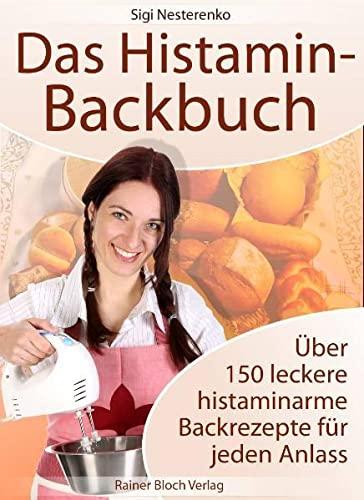 Das Histamin-Backbuch: Über 150 leckere histaminarme Backrezepte: Sigi Nesterenko