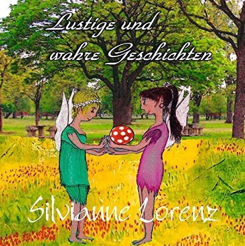 Lustige und wahre Geschichten (Paperback): Silvianne Lorenz