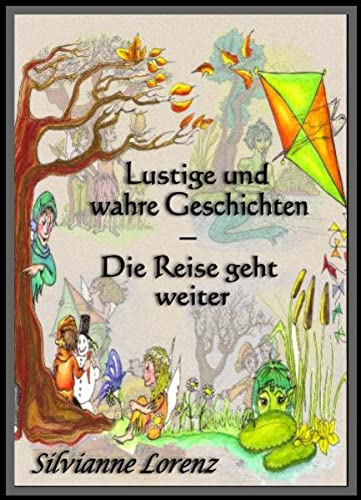 Lustige und wahre Geschichten: Die Reise geht: Silvianne Lorenz