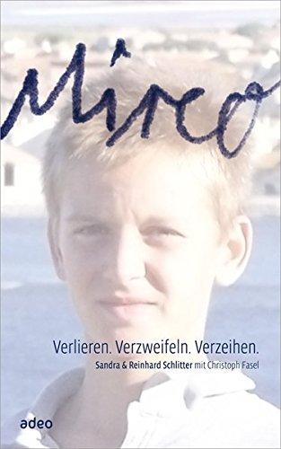 Mirco: Verlieren. Verzweifeln. Verzeihen. (Hardback): Sandra Schlitter, Reinhard