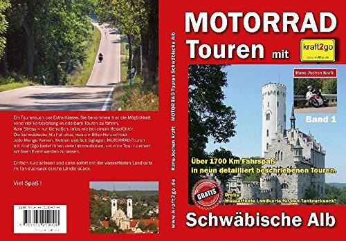 Motorrad-Touren mit kraft2go - Schwäbische Alb : Schwäbische Alb. Über 1700 Km Fahrspaß in neun detailliert beschriebenen Touren - Hans J Kraft