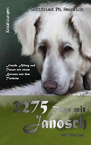 9783942229555: 2275 Tage mit Janosch: Freude, Alltag und Trauer mit einem Kuvasz aus dem Tierheim