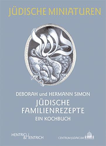 Jüdische Familienrezepte: Ein Kochbuch: Simon, Deborah; Simon, Hermann