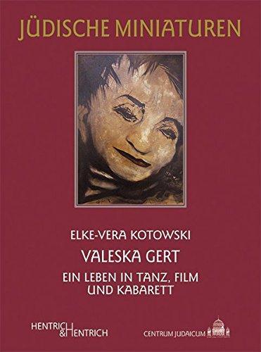 Valeska Gert: Ein Leben in Tanz, Film und Kabarett: Kotowski, Elke-Vera