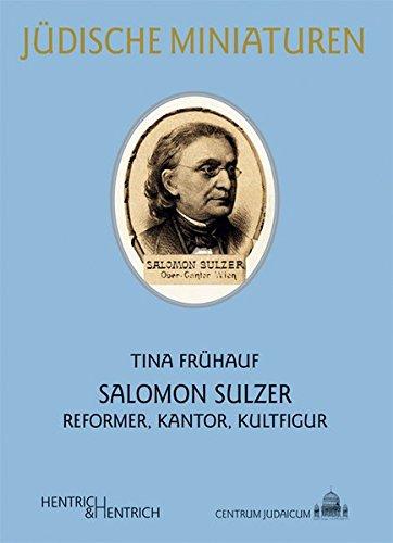 Salomon Sulzer : Reformer, Kantor, Kultfigur: Tina Frühauf