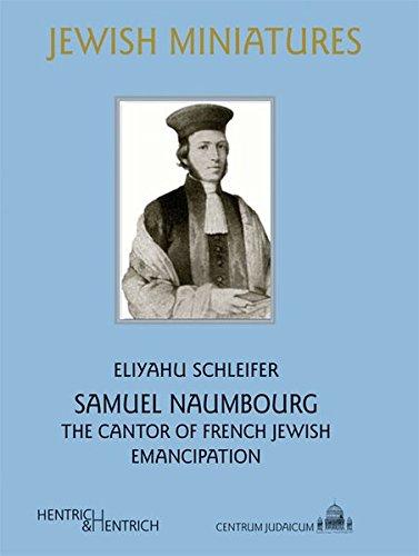Samuel Naumbourg: The Cantor of French Jewish Emancipation: Schleifer, Eliyahu