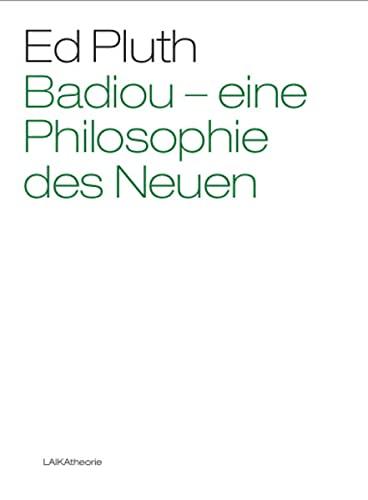 9783942281997: Badiou - Eine Philosophie des Neuen