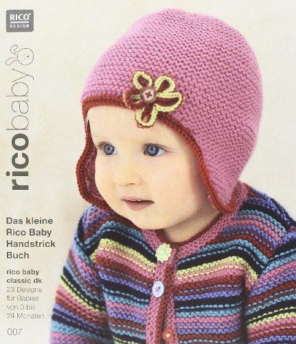9783942284332: rico baby 007. Das kleine Rico Baby Handstrick Buch: 23 Designs für Babies von 0 bis 24 Monaten, Handstrickgarn rico baby classic dk