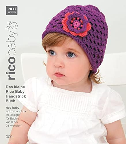 9783942284424: rico baby 009. Das kleine Rico Baby Handstrick Buch: 19 Designs für Babies von 0 bis 24 Monaten, Handstrickgarn rico baby cotton soft dk