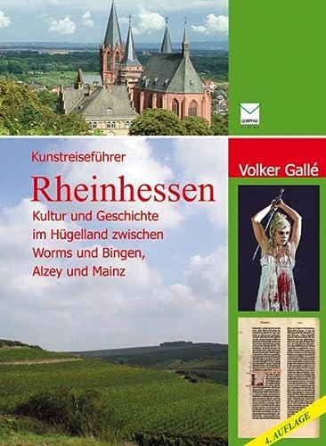 Kunstreiseführer Rheinhessen : Kultur und Geschichte im Hügelland zwischen Worms und Bingen, Mainz und Alzey - Volker Gallé
