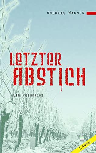 Letzter Abstich : Ein Weinkrimi - Andreas Wagner