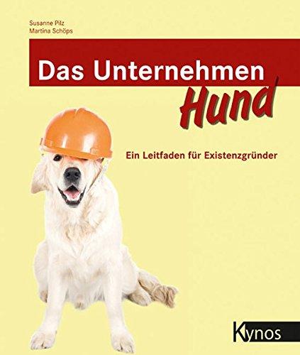9783942335225: Das Unternehmen Hund: Ein Leitfaden für Existenzgründer