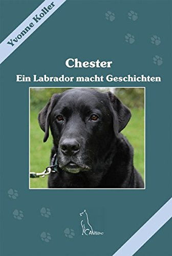 9783942335430: Chester: Ein Labrador macht Geschichten