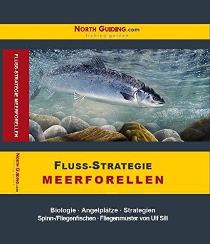 9783942366014: Fluss-Strategie - Meerforellen: Biologie - Angelpl�tze - Strategien. Spinn- /Fliegenfischen - Fliegenmuster von Ulf Sill