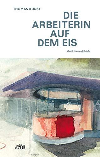 Die Arbeiterin auf dem Eis: Edition Azur