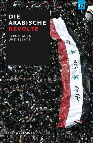 9783942377034: Die arabische Revolte: Reportagen und Essays