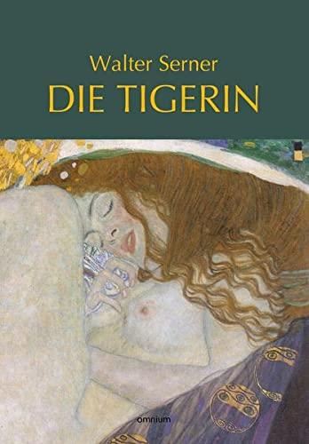 Die Tigerin: Eine absonderliche Liebesgeschichte: Serner, Walter