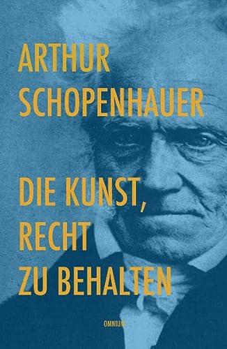 Die Kunst, Recht zu behalten - Schopenhauer, Arthur (Verfasser)