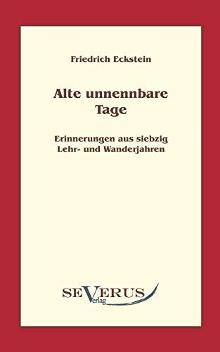 9783942382199: Alte, unnennbare Tage: Erinnerungen aus siebzig Lehr- und Wanderjahren (German Edition)
