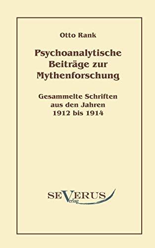 Psychoanalytische Beiträge zur Mythenforschung : Gesammelte Studien aus den Jahren 1912 bis 1914 - Otto Rank