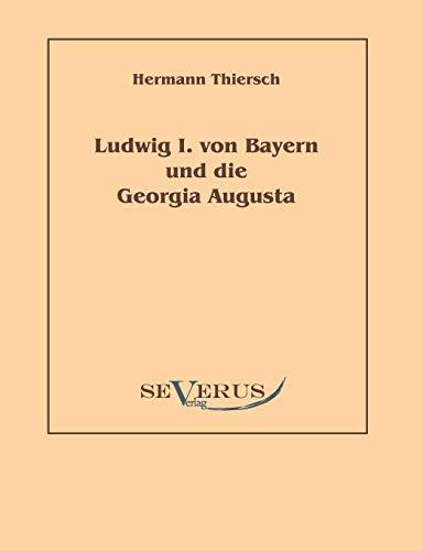 Ludwig I Von Bayern Und Die Georgia Augusta (Paperback) - Hermann Thiersch