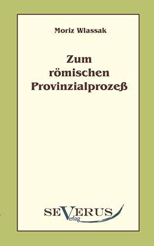 Zum römischen Provinzialprozeß - Wlassak, Moriz