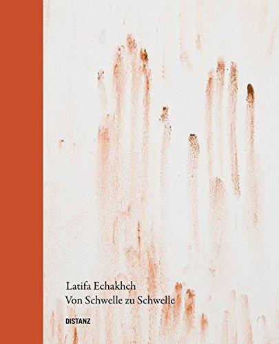Latifa Echakhch: Von Schwelle Zu Schwelle: KREFELD, KUNSTMUSEEN, MARTIN,