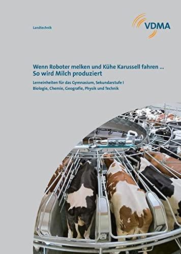 9783942406215: Wenn Roboter melken und Kühe Karussell fahren ... So wird Milch produziert.: Lerneinheiten für das Gymnasium, Sekundarstufe I. Biologie, Chemie, Geografie, Physik und Technik.