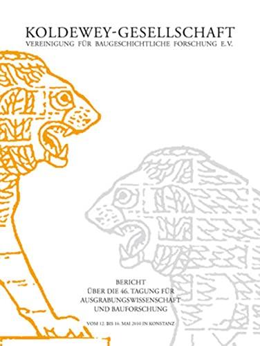 9783942411639: Koldewey-Gesellschaft: Bericht �ber die 46. Tagung f�r Ausgrabungswissenschaft und Bauforschung vom vom 12. bis 16. Mai 2010 in Konstanz