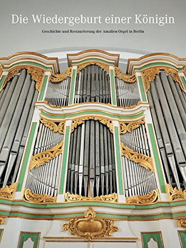 9783942422161: Die Wiedergeburt einer Königin: Geschichte und Restaurierung der Amalien-Orgel in Berlin