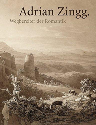 9783942422864: Adrian Zingg: Wegbereiter der Romantik
