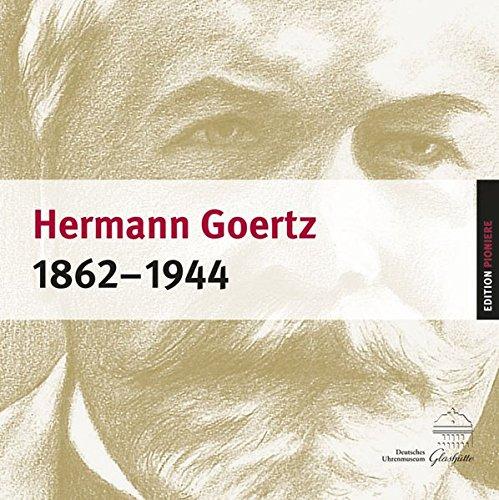 9783942422956: Hermann Goertz 1862-1944: Pr�zisionsuhrmacher und Kosmopolit