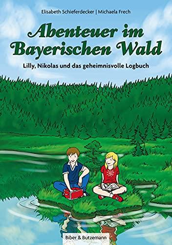 9783942428354: Abenteuer im Bayerischen Wald - Lilly, Nikolas und das geheimnisvolle Logbuch