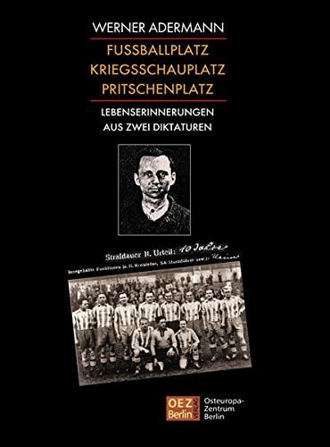 Fussballplatz, Kriegsschauplatz, Pritschenplatz. Lebenserinnerungen aus zwei Diktaturen. (SIGNIERT)...