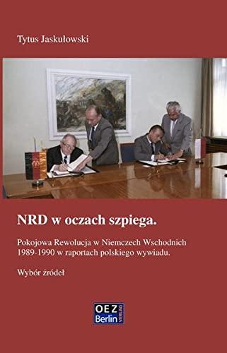 9783942437424: NRD w oczach szpiega: Pokojowa Rewolucja w Niemczech Wschodnich 1989-1990 w raportach polskiego wywiadu. Wybór zródel