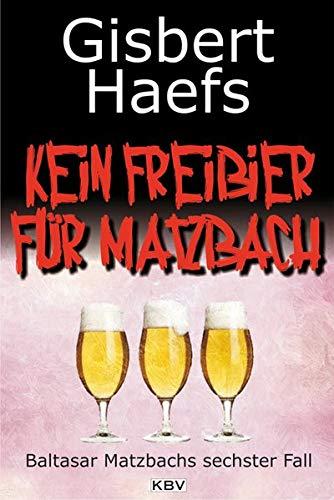 9783942446532: Kein Freibier für Matzbach: Baltasar Matzbachs sechster Fall