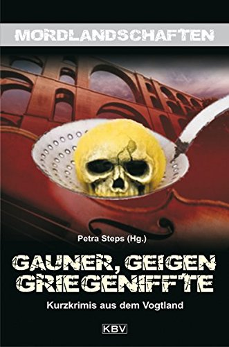 9783942446792: Gauner, Geigen, Griegeniffte: Kurzkrimis aus der Grenzregion Vogtland